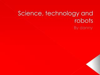 Science, technology and robots