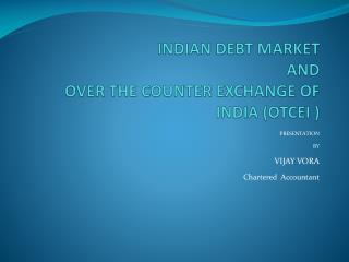 INDIAN DEBT MARKET  AND OVER THE COUNTER EXCHANGE OF INDIA (OTCEI )