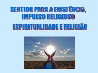 SENTIDO PARA A EXISTÊNCIA,  IMPULSO RELIGIOSO