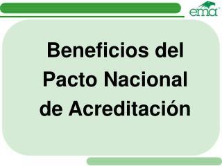 Beneficios del Pacto Nacional de Acreditaci�n