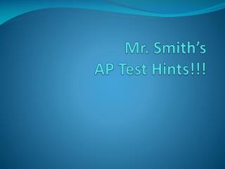 Mr.  Smith's AP Test Hints!!!