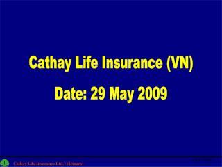 Cathay Life Insurance (VN) Date: 29 May 2009