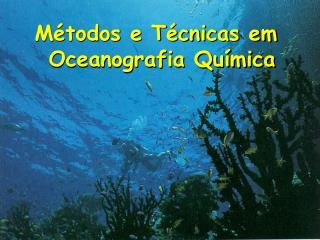 M�todos e T�cnicas em  Oceanografia Qu�mica