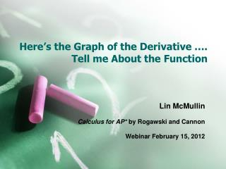 Here's the Graph of the Derivative …. Tell me About the Function
