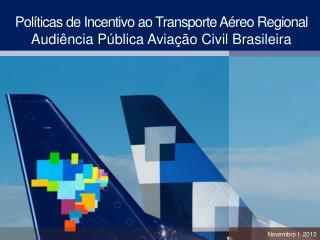 Políticas de Incentivo ao Transporte Aéreo  Regional Audiência Pública Aviação Civil Brasileira