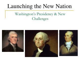 Washington's Presidency & New Challenges