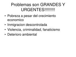 Problemas son GRANDES Y URGENTES!!!!!!!!!