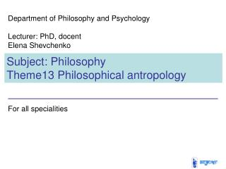 Subject :  Philosophy Theme 13  Philosophical antropology