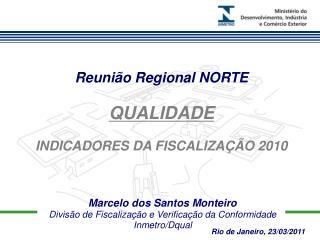 Marcelo dos Santos Monteiro  Divisão de Fiscalização e Verificação da Conformidade Inmetro/Dqual