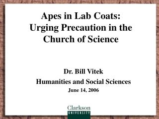 Apes in Lab Coats: Urging Precaution in the  Church of Science
