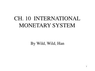 CH. 10  INTERNATIONAL MONETARY SYSTEM