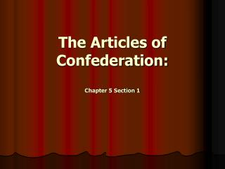 The Articles of  Confederation: Chapter 5 Section 1