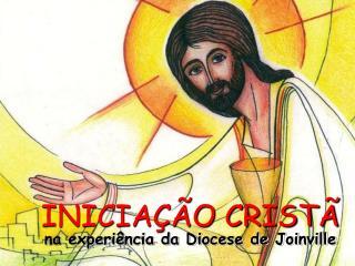 INICIAÇÃO CRISTÃ na experiência da Diocese de Joinville
