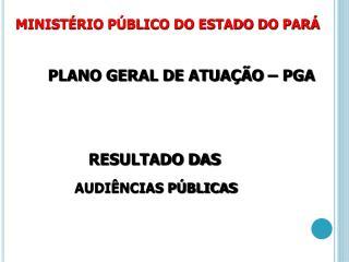 MINISTÉRIO PÚBLICO DO ESTADO DO PARÁ PLANO GERAL DE ATUAÇÃO – PGA                 RESULTADO DAS