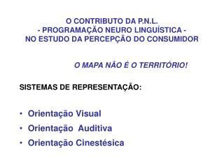 O CONTRIBUTO DA P.N.L.  - PROGRAMAÇÃO NEURO LINGUÍSTICA -  NO ESTUDO DA PERCEPÇÃO DO CONSUMIDOR