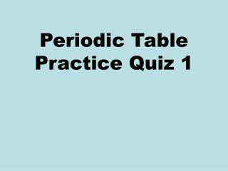 Periodic Table Practice Quiz 1