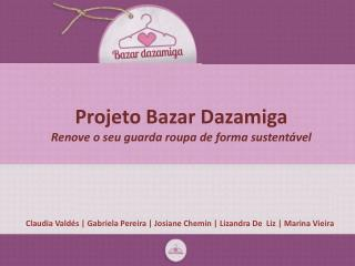 Projeto Bazar Dazamiga Renove o seu guarda roupa de forma sustentável