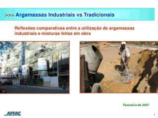 >>>  Argamassas Industriais vs Tradicionais