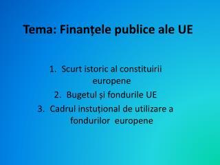 Tema:  Finanțele publice ale UE