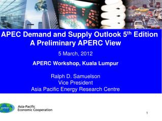 APEC Demand and Supply Outlook 5 th  Edition A Preliminary APERC View  5 March, 2012
