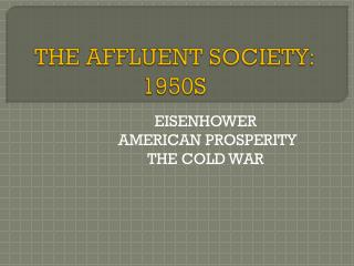 THE AFFLUENT SOCIETY: 1950S