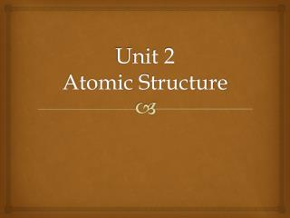 Unit 2 Atomic Structure