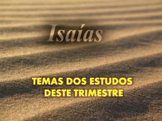 TEMAS DOS ESTUDOS  DESTE TRIMESTRE