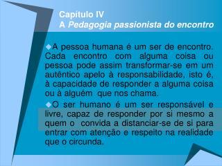Cap�tulo IV A  Pedagogia passionista do encontro