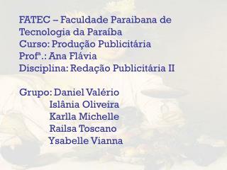 FATEC – Faculdade Paraibana de Tecnologia da Paraíba Curso: Produção Publicitária