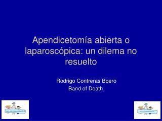 Apendicetomía abierta o laparoscópica: un dilema no resuelto