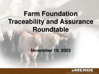 Farm Foundation Traceability and Assurance Roundtable November 19, 2003