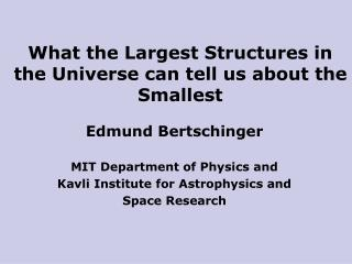What the Largest Structures in the Universe can tell us about the Smallest