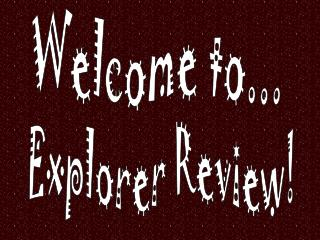 Explorer Review!