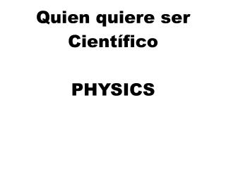Quien quiere ser Cient�fico PHYSICS