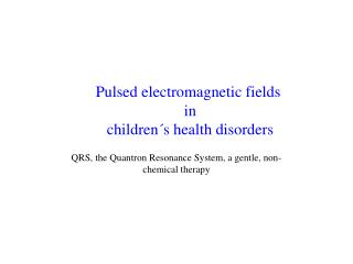 Pulsed electromagnetic fields  in  children´s health disorders