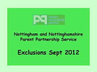 Nottingham and Nottinghamshire Parent Partnership Service Exclusions Sept 2012