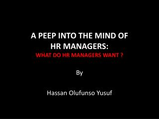 A PEEP INTO THE  MIND OF  HR MANAGERS:  WHAT DO HR MANAGERS WANT ?