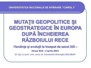 MUTAŢII GEOPOLITICE ŞI GEOSTRATEGICE ÎN EUROPA DUPĂ ÎNCHEIEREA RĂZBOIULUI RECE