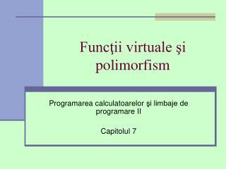 Funcţii virtuale şi polimorfism