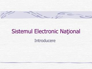 Sistemul Electronic Na ? ional