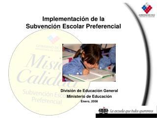 División de Educación General  Ministerio de Educación Enero, 2008