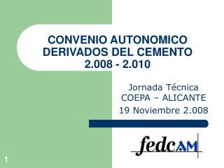 CONVENIO AUTONOMICO DERIVADOS DEL CEMENTO           2.008 - 2.010