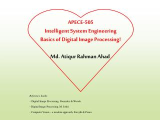 APECE-505 Intelligent System Engineering Basics of Digital Image Processing!