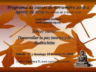 Tercer curso: Desarrollar la paz interna y la Bodhichitta Sábado  17 y domingo 18 de enero de 2009