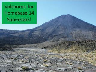 Volcanoes for Homebase 14 Superstars!