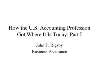 How the U.S. Accounting Profession Got Where It Is Today: Part I