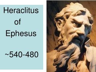 Heraclitus        of    Ephesus ~540-480