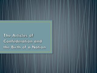 The Articles of Confederation and the Birth of a Nation