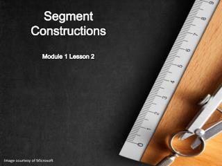 Segment Constructions Module 1 Lesson 2