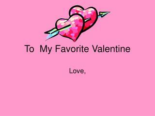 To  My Favorite Valentine